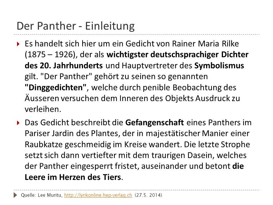 Der Panther - Einleitung  Es handelt sich hier um ein Gedicht von Rainer Maria Rilke (1875 – 1926), der als wichtigster deutschsprachiger Dichter des