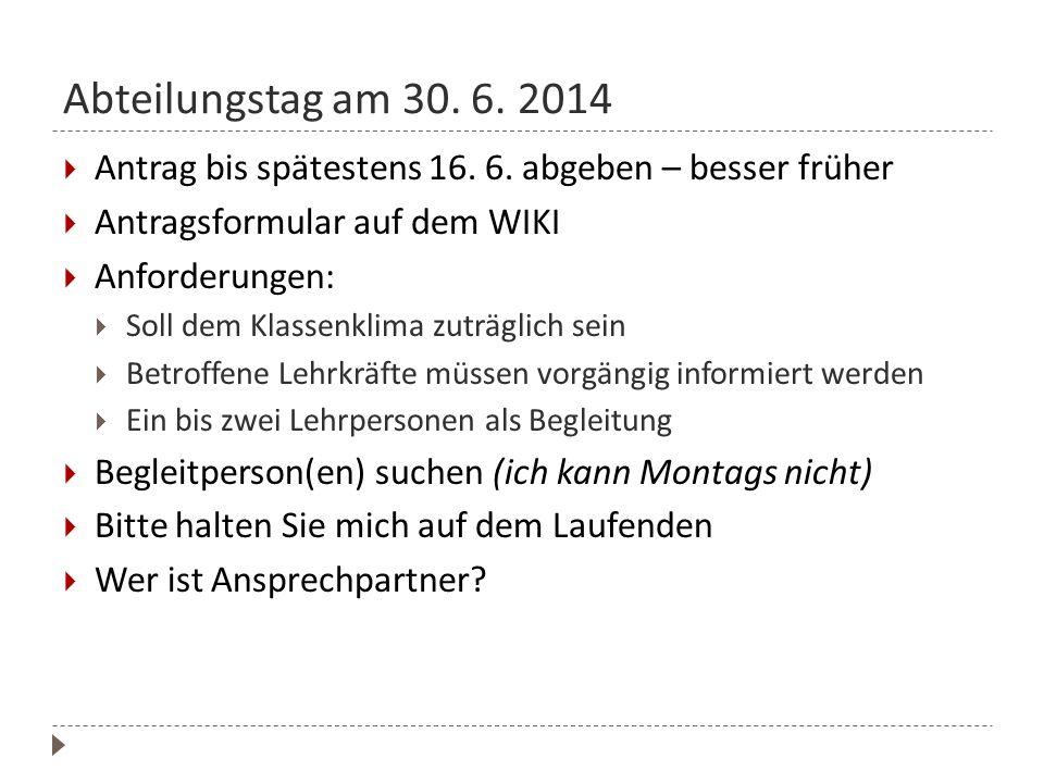 Abteilungstag am 30. 6. 2014  Antrag bis spätestens 16. 6. abgeben – besser früher  Antragsformular auf dem WIKI  Anforderungen:  Soll dem Klassen