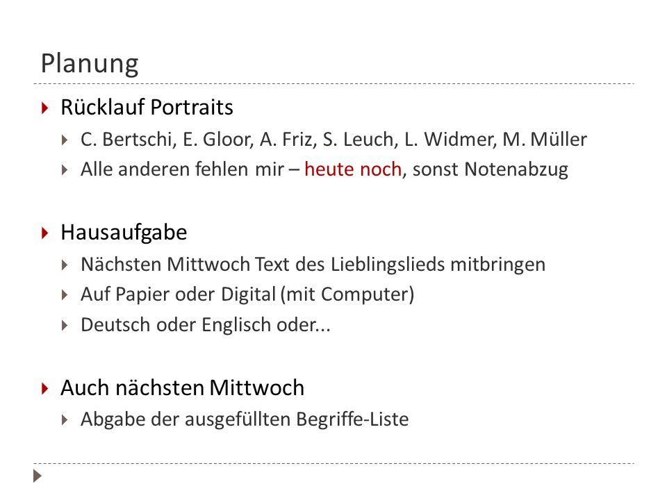 Planung  Rücklauf Portraits  C. Bertschi, E. Gloor, A. Friz, S. Leuch, L. Widmer, M. Müller  Alle anderen fehlen mir – heute noch, sonst Notenabzug