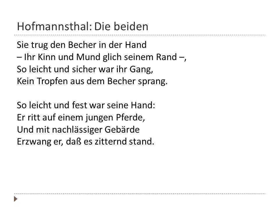 Hofmannsthal: Die beiden Sie trug den Becher in der Hand – Ihr Kinn und Mund glich seinem Rand –, So leicht und sicher war ihr Gang, Kein Tropfen aus
