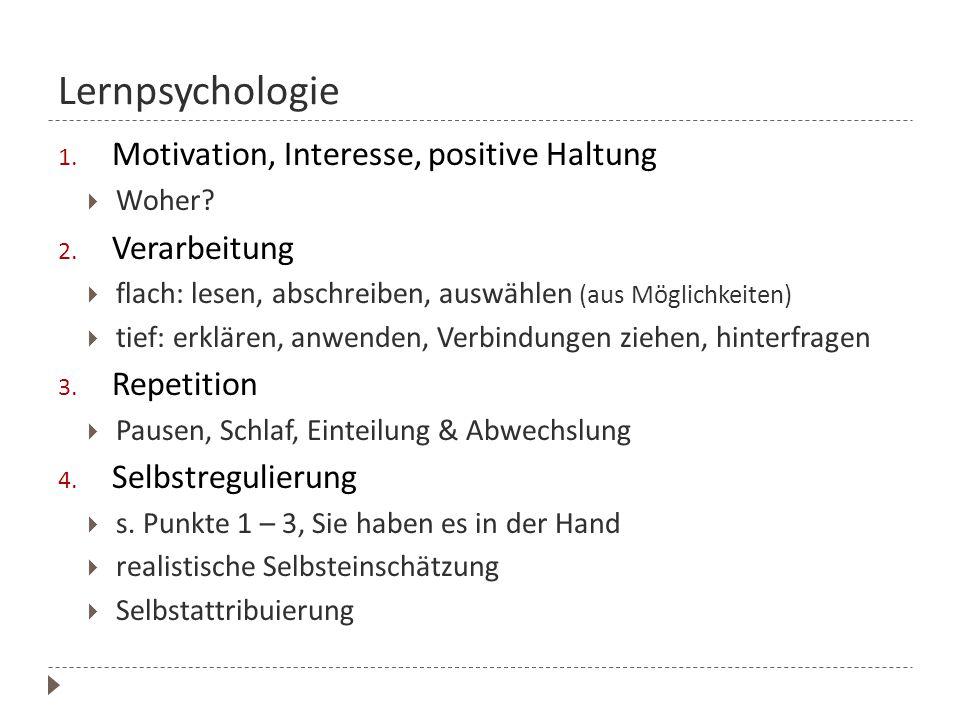 Lernpsychologie 1. Motivation, Interesse, positive Haltung  Woher? 2. Verarbeitung  flach: lesen, abschreiben, auswählen (aus Möglichkeiten)  tief: