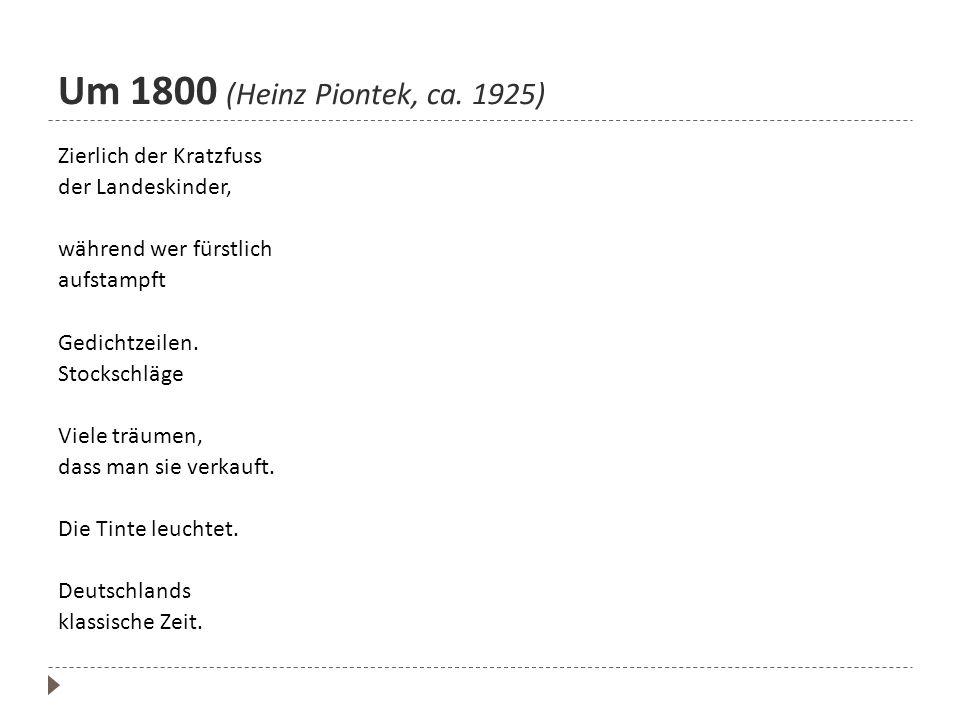 Um 1800 (Heinz Piontek, ca. 1925) Zierlich der Kratzfuss der Landeskinder, während wer fürstlich aufstampft Gedichtzeilen. Stockschläge Viele träumen,