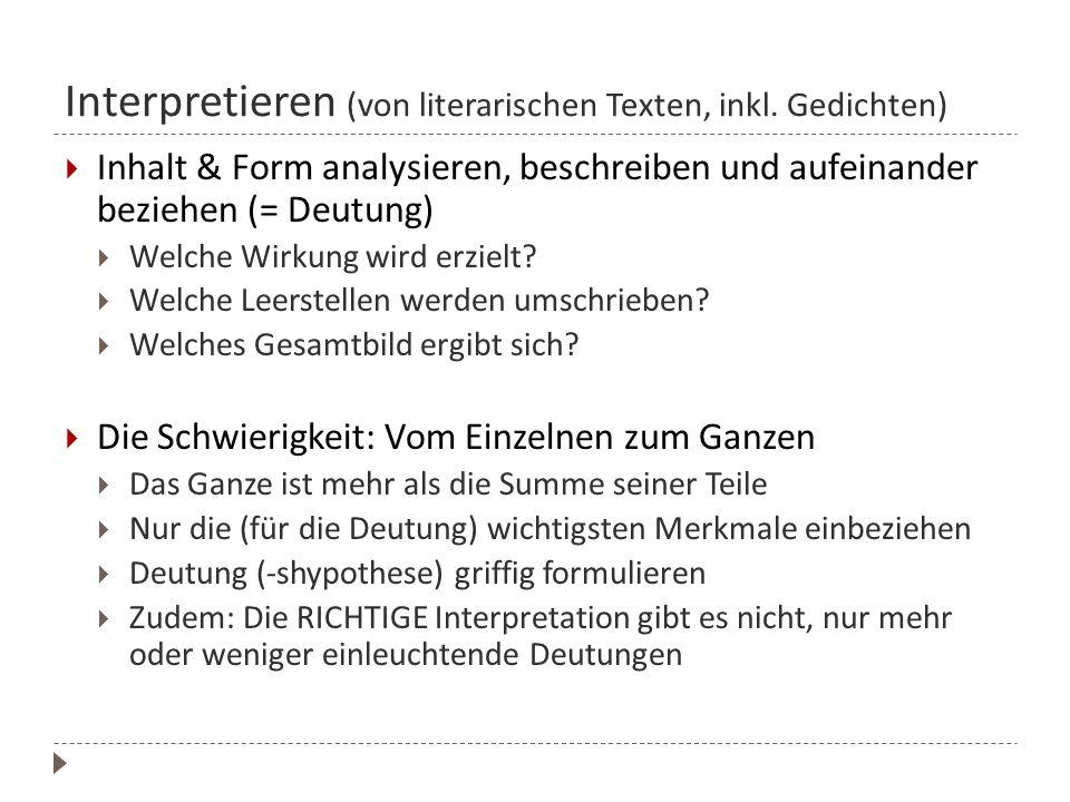 Interpretieren (von literarischen Texten, inkl. Gedichten)  Inhalt & Form analysieren, beschreiben und aufeinander beziehen (= Deutung)  Welche Wirk