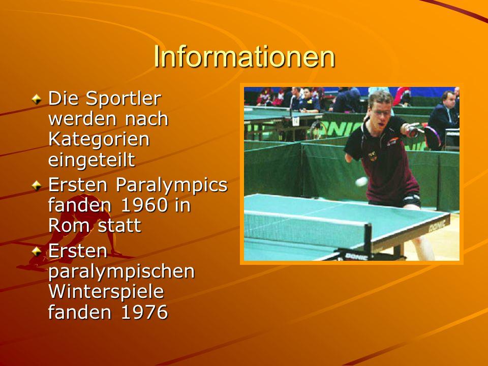 Informationen Die Sportler werden nach Kategorien eingeteilt Ersten Paralympics fanden 1960 in Rom statt Ersten paralympischen Winterspiele fanden 197