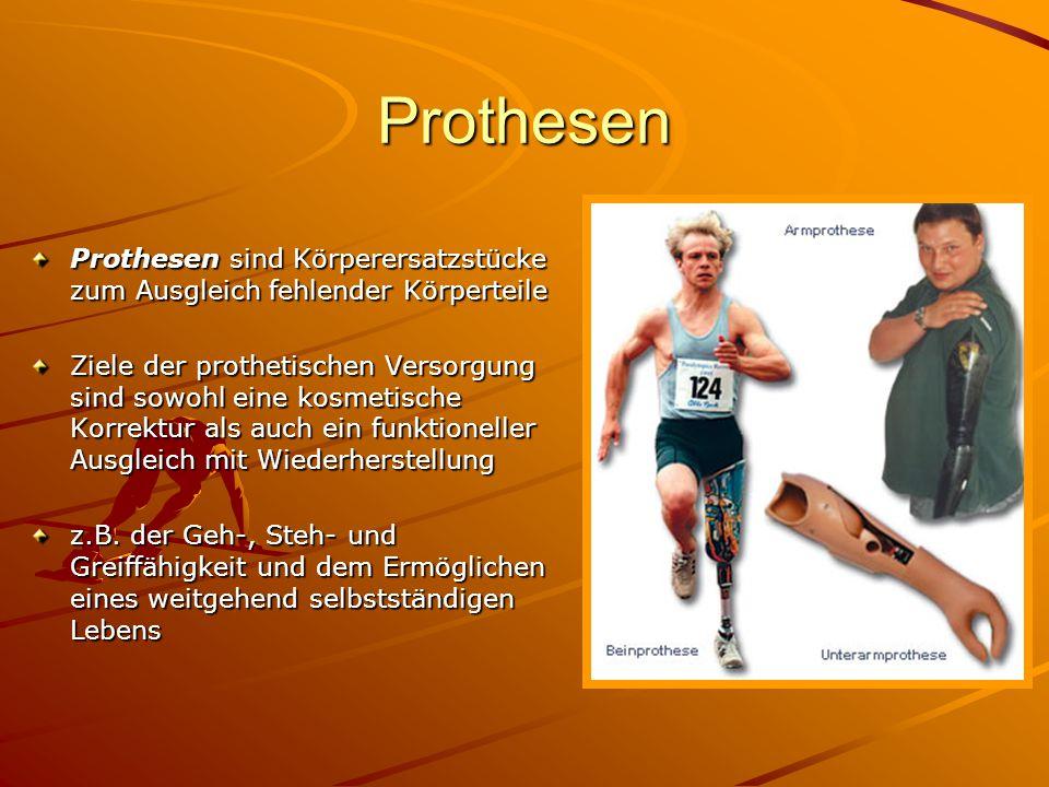 Prothesen Prothesen sind Körperersatzstücke zum Ausgleich fehlender Körperteile Ziele der prothetischen Versorgung sind sowohl eine kosmetische Korrek