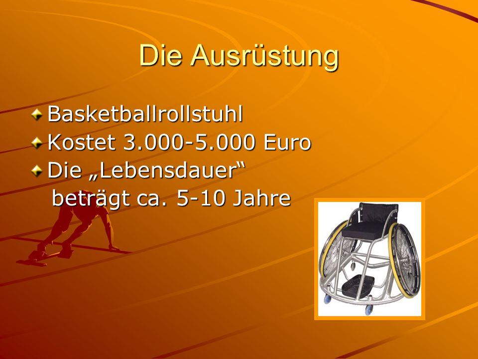 """Die Ausrüstung Basketballrollstuhl Kostet 3.000-5.000 Euro Die """"Lebensdauer"""" beträgt ca. 5-10 Jahre beträgt ca. 5-10 Jahre"""
