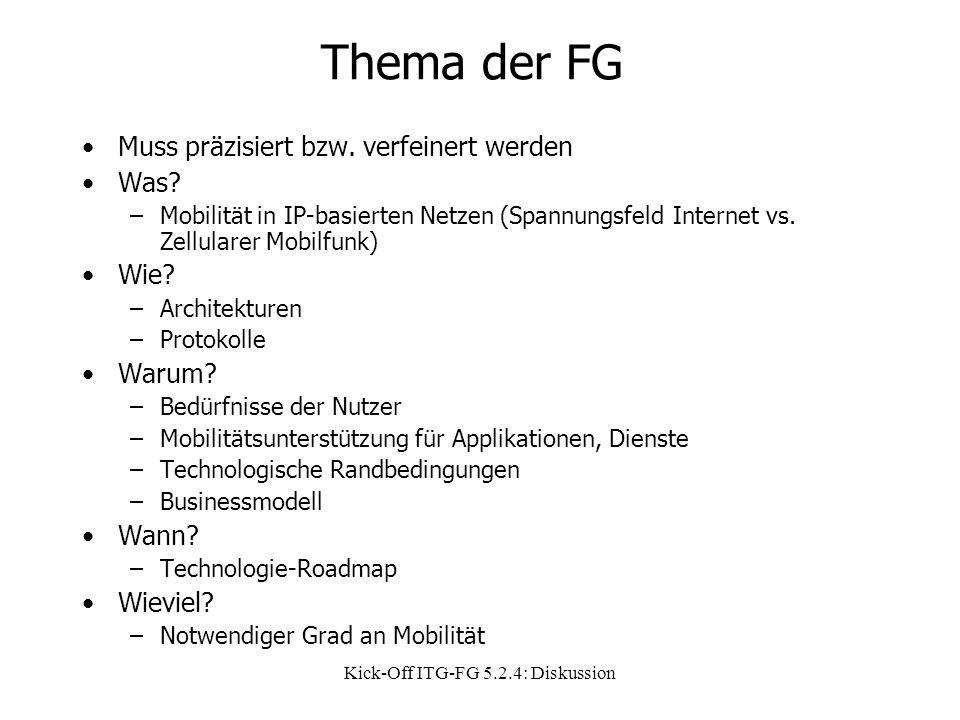 Kick-Off ITG-FG 5.2.4: Diskussion Thema der FG Muss präzisiert bzw. verfeinert werden Was? –Mobilität in IP-basierten Netzen (Spannungsfeld Internet v