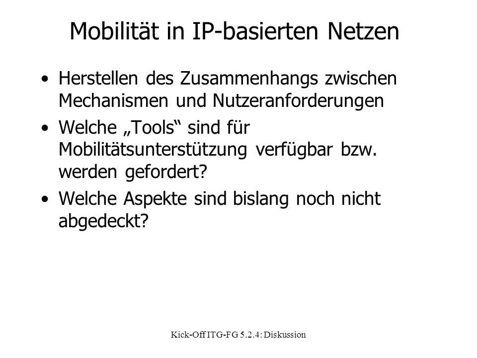 """Kick-Off ITG-FG 5.2.4: Diskussion Mobilität in IP-basierten Netzen Herstellen des Zusammenhangs zwischen Mechanismen und Nutzeranforderungen Welche """"T"""
