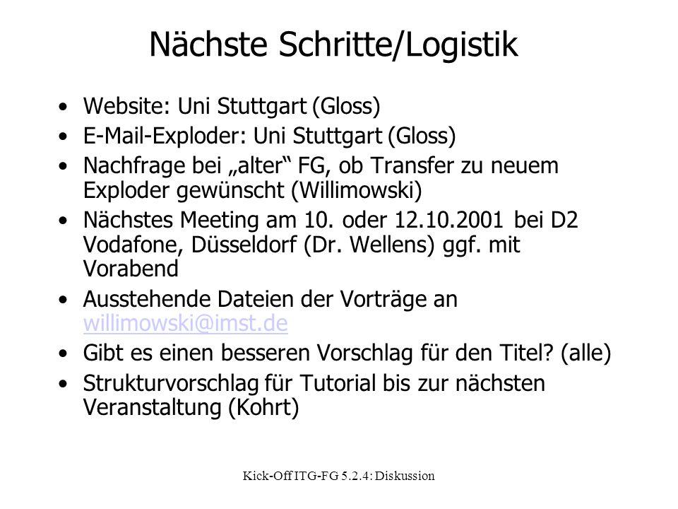 """Kick-Off ITG-FG 5.2.4: Diskussion Nächste Schritte/Logistik Website: Uni Stuttgart (Gloss) E-Mail-Exploder: Uni Stuttgart (Gloss) Nachfrage bei """"alter FG, ob Transfer zu neuem Exploder gewünscht (Willimowski) Nächstes Meeting am 10."""