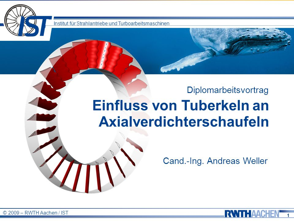 1 Institut für Strahlantriebe und Turboarbeitsmaschinen © 2009 – RWTH Aachen / IST Cand.-Ing.