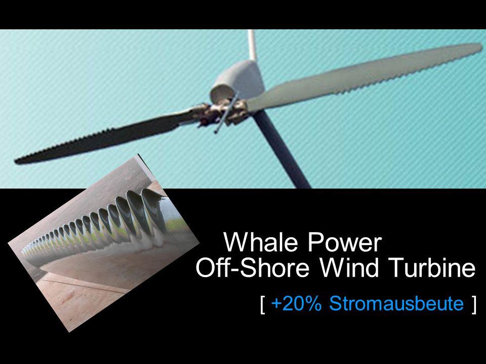 16 © 2009 – RWTH Aachen / IST/ Weller [ +20% Stromausbeute ] Whale Power Off-Shore Wind Turbine