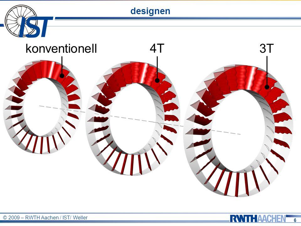 6 © 2009 – RWTH Aachen / IST/ Weller designen konventionell 4T 3T