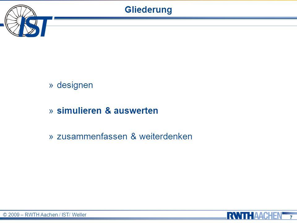 7 © 2009 – RWTH Aachen / IST/ Weller Gliederung » designen » simulieren & auswerten » zusammenfassen & weiterdenken