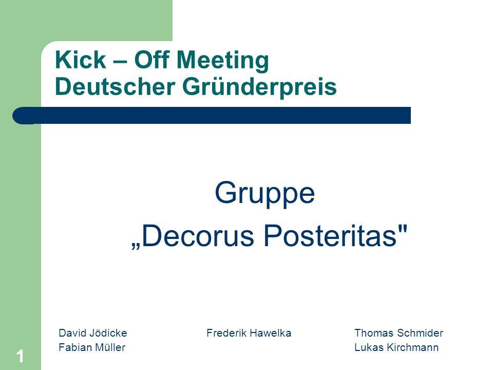 "David Jödicke Frederik Hawelka Thomas Schmider Fabian MüllerLukas Kirchmann 1 Kick – Off Meeting Deutscher Gründerpreis Gruppe ""Decorus Posteritas"