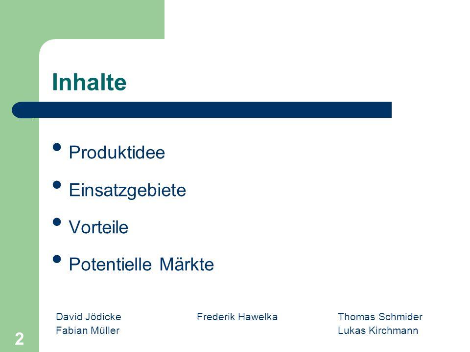 David Jödicke Frederik Hawelka Thomas Schmider Fabian MüllerLukas Kirchmann 2 Inhalte Produktidee Einsatzgebiete Vorteile Potentielle Märkte
