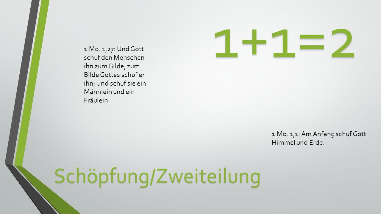 1+1=2Schöpfung/Zweiteilung 1.Mo.