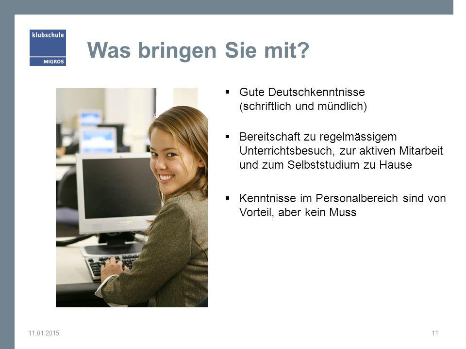 Was bringen Sie mit?  Gute Deutschkenntnisse (schriftlich und mündlich)  Bereitschaft zu regelmässigem Unterrichtsbesuch, zur aktiven Mitarbeit und