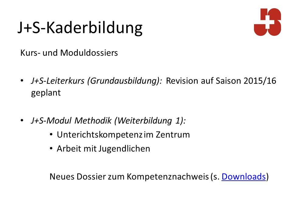 J+S-Kaderbildung Kurs- und Moduldossiers J+S-Leiterkurs (Grundausbildung): Revision auf Saison 2015/16 geplant J+S-Modul Methodik (Weiterbildung 1): U