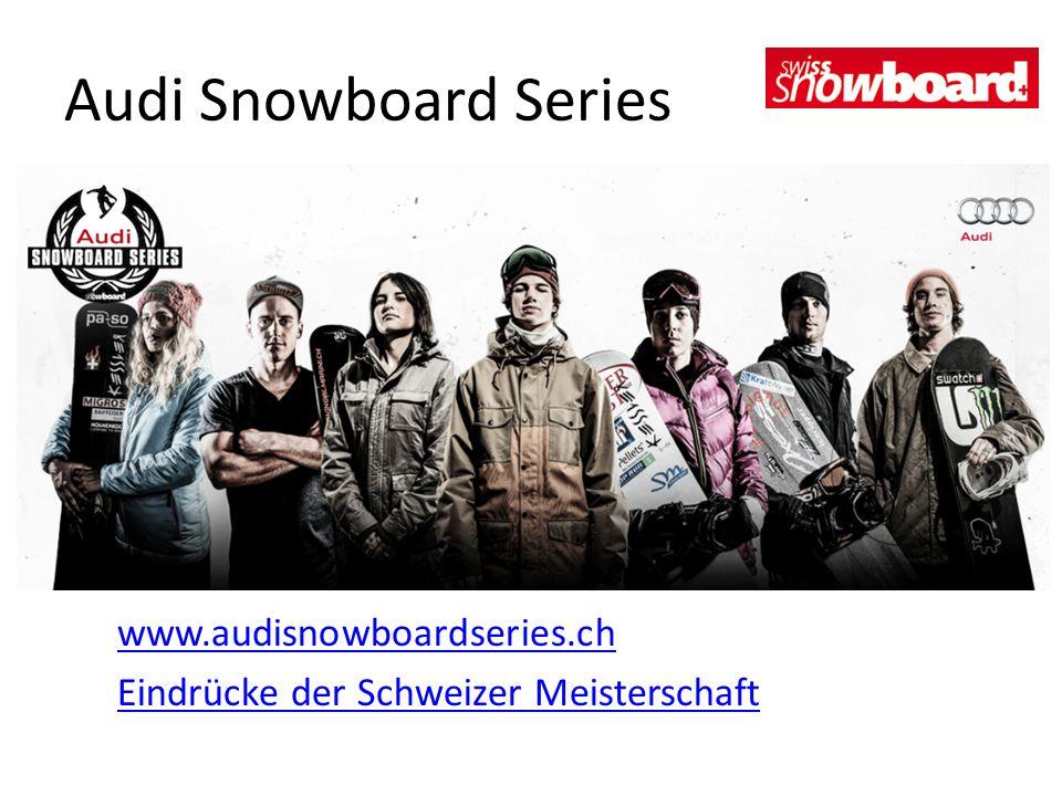 Audi Snowboard Series www.audisnowboardseries.ch Eindrücke der Schweizer Meisterschaft