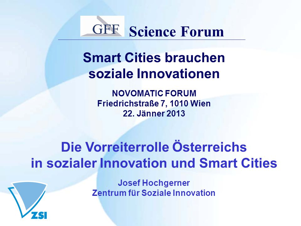 Science Forum Smart Cities brauchen soziale Innovationen NOVOMATIC FORUM Friedrichstraße 7, 1010 Wien 22.