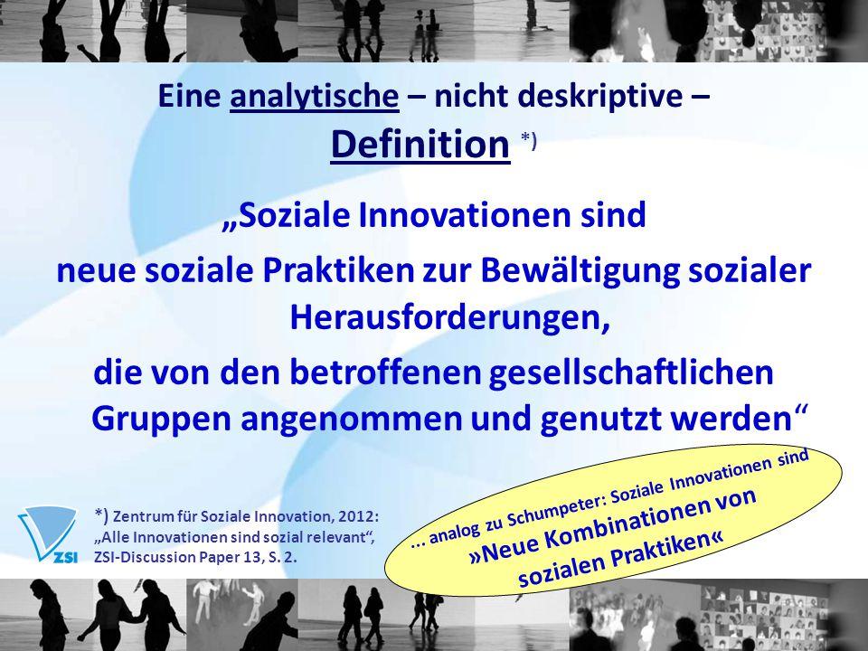 """Eine analytische – nicht deskriptive – Definition *)... analog zu Schumpeter: Soziale Innovationen sind »Neue Kombinationen von sozialen Praktiken« """"S"""