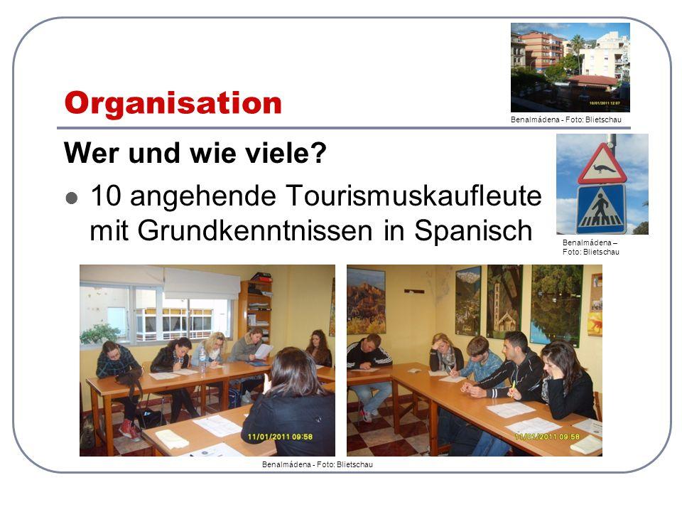 Organisation Wer und wie viele? 10 angehende Tourismuskaufleute mit Grundkenntnissen in Spanisch Benalmádena – Foto: Blietschau Benalmádena - Foto: Bl