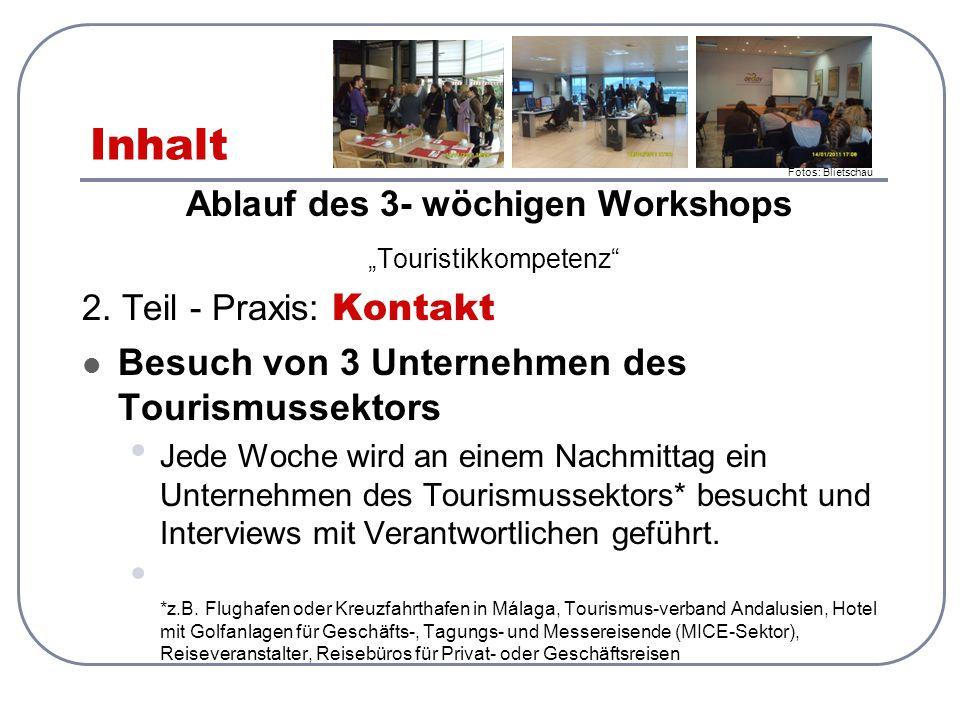 """Inhalt Ablauf des 3- wöchigen Workshops """"Touristikkompetenz"""" 2. Teil - Praxis: Kontakt Besuch von 3 Unternehmen des Tourismussektors Jede Woche wird a"""