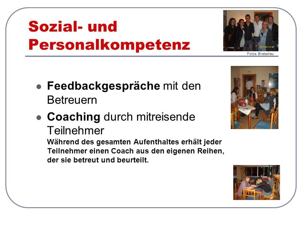 Sozial- und Personalkompetenz Feedbackgespräche mit den Betreuern Coaching durch mitreisende Teilnehmer Während des gesamten Aufenthaltes erhält jeder
