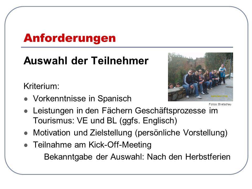 Anforderungen Auswahl der Teilnehmer Kriterium: Vorkenntnisse in Spanisch Leistungen in den Fächern Geschäftsprozesse im Tourismus: VE und BL (ggfs. E