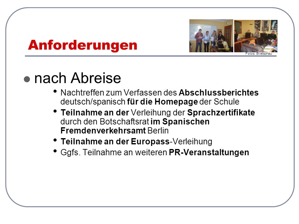 Anforderungen nach Abreise Nachtreffen zum Verfassen des Abschlussberichtes deutsch/spanisch für die Homepage der Schule Teilnahme an der Verleihung d