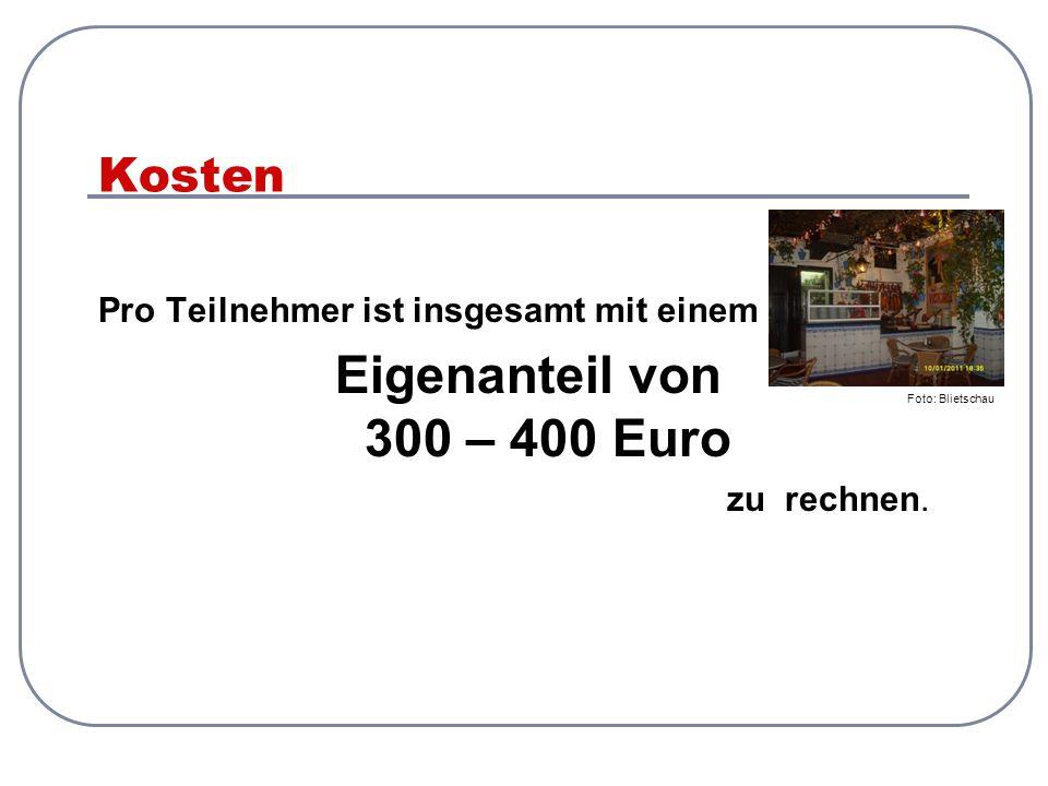 Kosten Pro Teilnehmer ist insgesamt mit einem Eigenanteil von 300 – 400 Euro zu rechnen. Foto: Blietschau