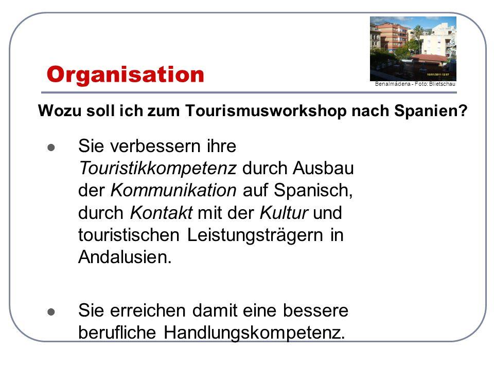 Organisation Wozu soll ich zum Tourismusworkshop nach Spanien? Sie verbessern ihre Touristikkompetenz durch Ausbau der Kommunikation auf Spanisch, dur