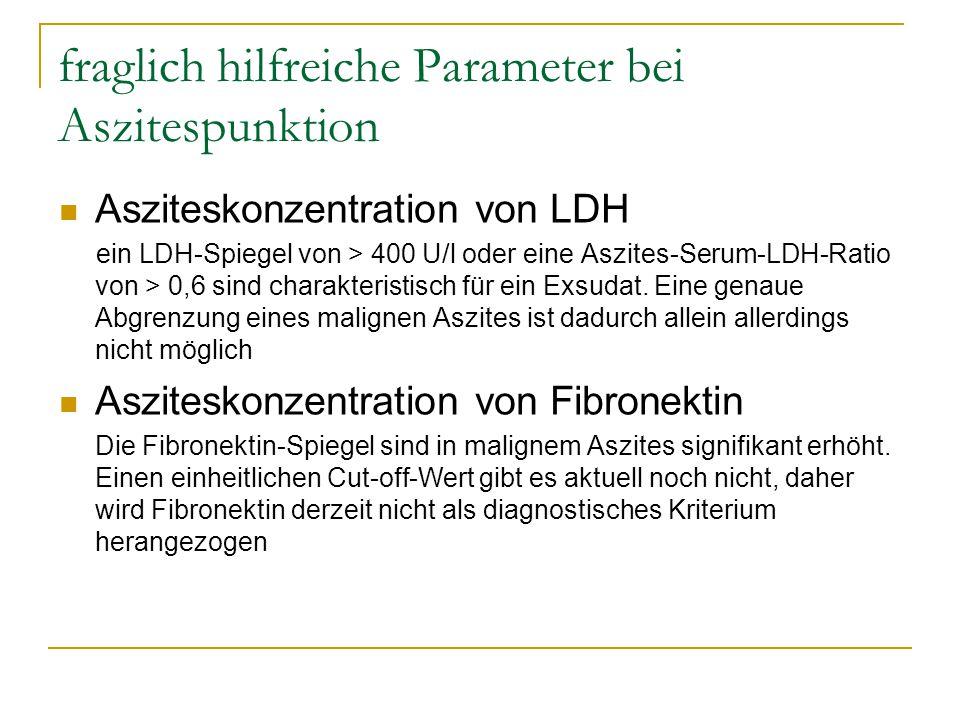 fraglich hilfreiche Parameter bei Aszitespunktion Asziteskonzentration von LDH ein LDH-Spiegel von > 400 U/l oder eine Aszites-Serum-LDH-Ratio von > 0