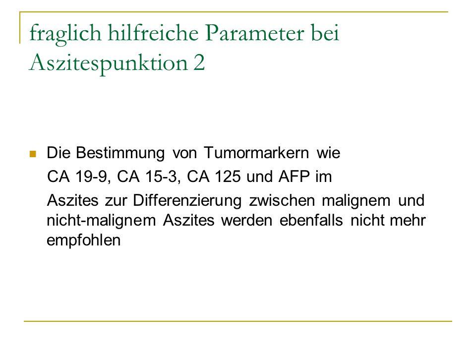 fraglich hilfreiche Parameter bei Aszitespunktion 2 Die Bestimmung von Tumormarkern wie CA 19-9, CA 15-3, CA 125 und AFP im Aszites zur Differenzierun