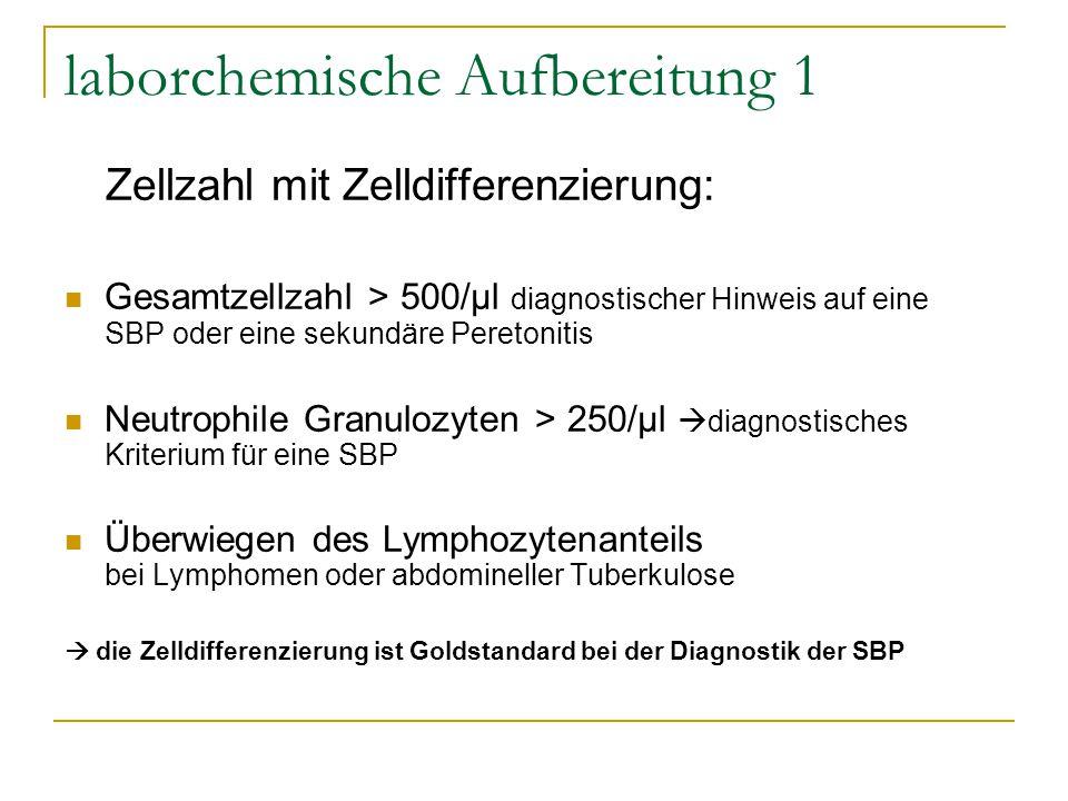 laborchemische Aufbereitung 1 Zellzahl mit Zelldifferenzierung: Gesamtzellzahl > 500/µl diagnostischer Hinweis auf eine SBP oder eine sekundäre Pereto