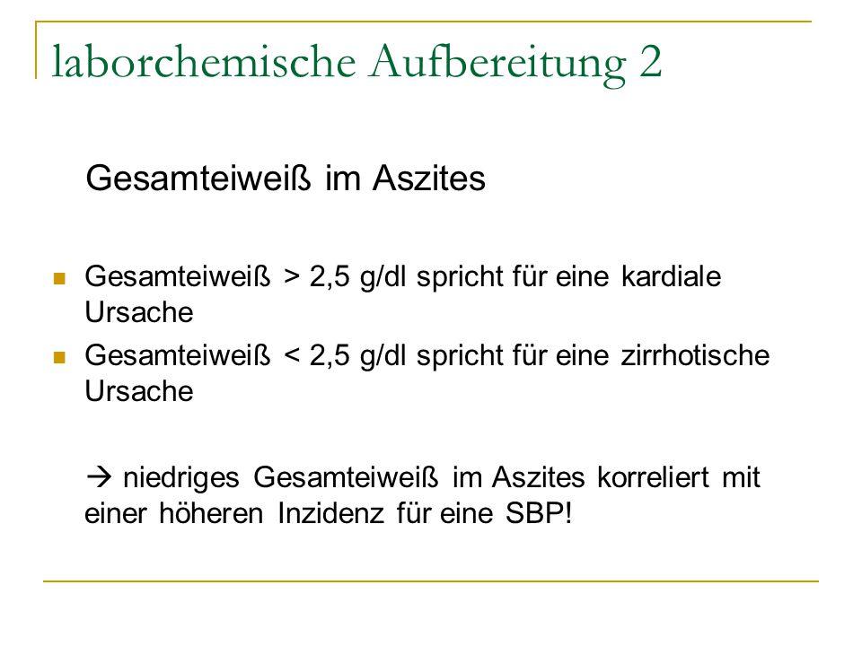laborchemische Aufbereitung 2 Gesamteiweiß im Aszites Gesamteiweiß > 2,5 g/dl spricht für eine kardiale Ursache Gesamteiweiß < 2,5 g/dl spricht für ei