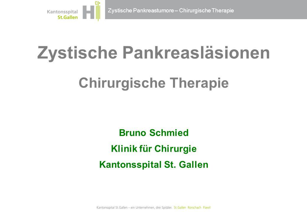 Zystische Pankreastumore – Chirurgische Therapie Zystische Pankreasläsionen Chirurgische Therapie Bruno Schmied Klinik für Chirurgie Kantonsspital St.