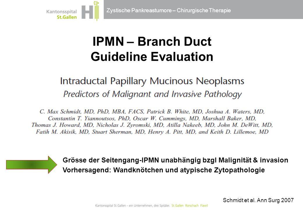 Zystische Pankreastumore – Chirurgische Therapie Schmidt et al. Ann Surg 2007 retrospective study, n=156 IPMN – Branch Duct Guideline Evaluation Gröss