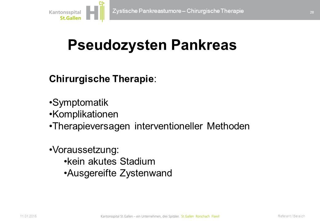 Zystische Pankreastumore – Chirurgische Therapie 11.01.2015 Referent / Bereich 28 Pseudozysten Pankreas Chirurgische Therapie: Symptomatik Komplikatio