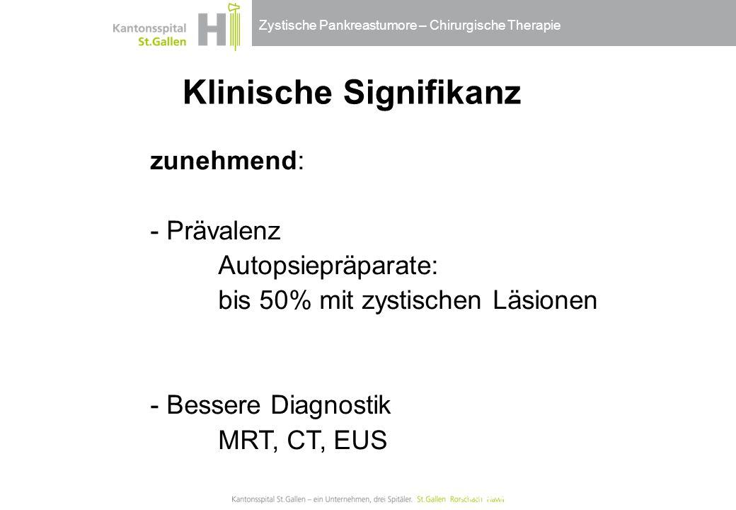 Zystische Pankreastumore – Chirurgische Therapie Klinische Signifikanz zunehmend: - Prävalenz Autopsiepräparate: bis 50% mit zystischen Läsionen - Bes
