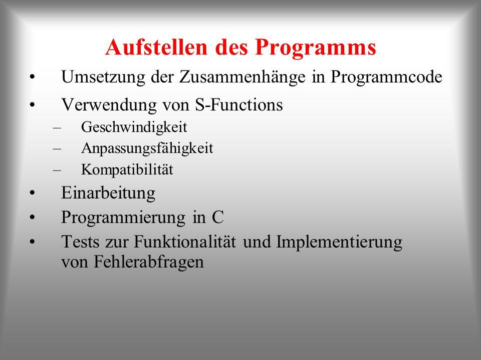 Aufstellen des Programms Verwendung von S-Functions –Geschwindigkeit –Anpassungsfähigkeit –Kompatibilität Einarbeitung Programmierung in C Tests zur F