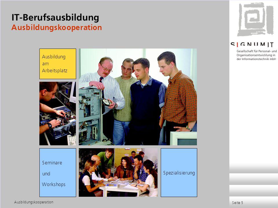 Ausbildungskooperation Seite 5 Ausbildung am Arbeitsplatz Seminare und Workshops Spezialisierung IT-Berufsausbildung Ausbildungskooperation