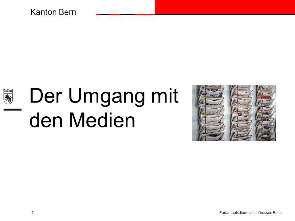 Kanton Bern Vier typische Medien-Kontakte im Präsidialjahr Parlamentsdienste des Grossen Rates12