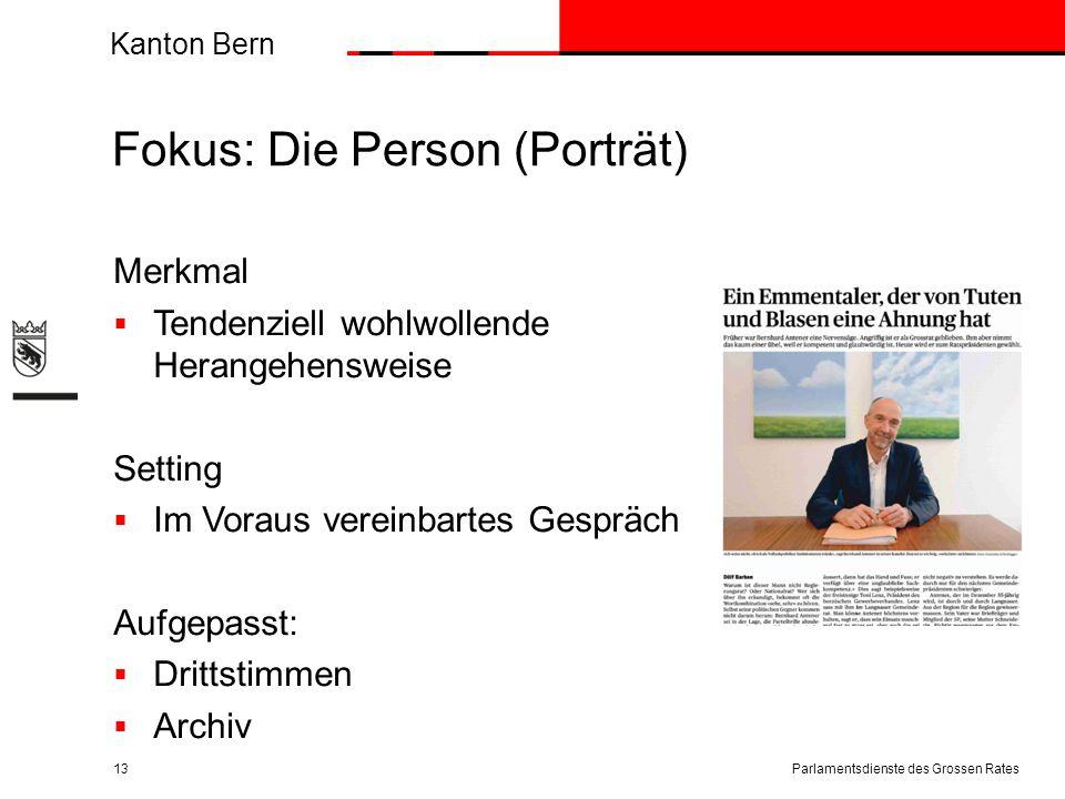 Kanton Bern Fokus: Die Person (Porträt) Merkmal  Tendenziell wohlwollende Herangehensweise Setting  Im Voraus vereinbartes Gespräch Aufgepasst:  Dr
