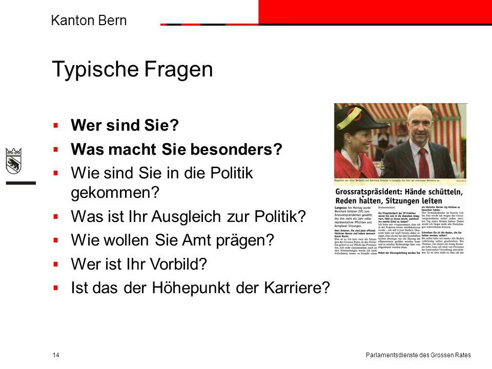 Kanton Bern Typische Fragen  Wer sind Sie?  Was macht Sie besonders?  Wie sind Sie in die Politik gekommen?  Was ist Ihr Ausgleich zur Politik? 