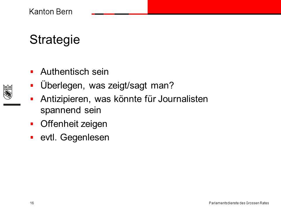 Kanton Bern Strategie  Authentisch sein  Überlegen, was zeigt/sagt man?  Antizipieren, was könnte für Journalisten spannend sein  Offenheit zeigen