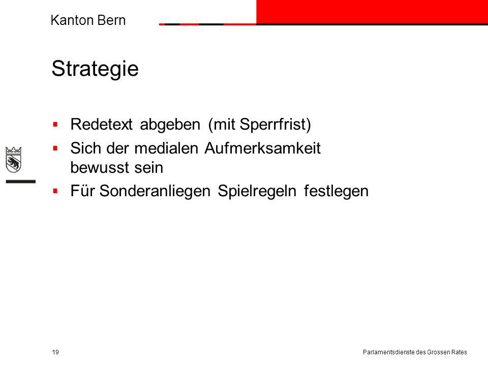Kanton Bern Strategie  Redetext abgeben (mit Sperrfrist)  Sich der medialen Aufmerksamkeit bewusst sein  Für Sonderanliegen Spielregeln festlegen Parlamentsdienste des Grossen Rates19