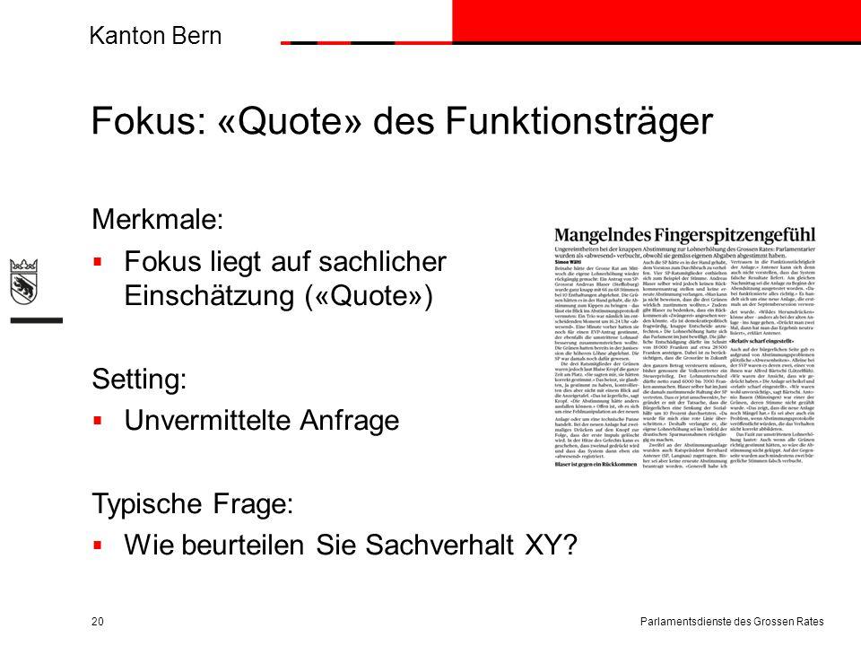 Kanton Bern Fokus: «Quote» des Funktionsträger Merkmale:  Fokus liegt auf sachlicher Einschätzung («Quote») Setting:  Unvermittelte Anfrage Typische