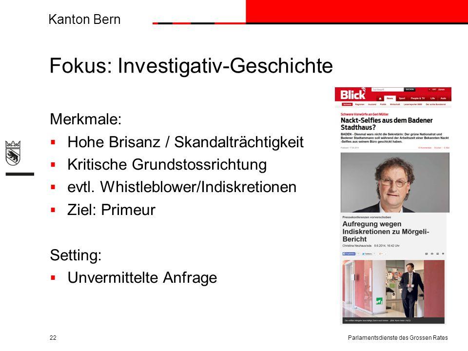Kanton Bern Fokus: Investigativ-Geschichte Merkmale:  Hohe Brisanz / Skandalträchtigkeit  Kritische Grundstossrichtung  evtl. Whistleblower/Indiskr