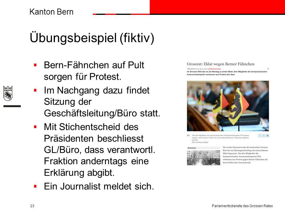 Kanton Bern Übungsbeispiel (fiktiv) Parlamentsdienste des Grossen Rates23  Bern-Fähnchen auf Pult sorgen für Protest.  Im Nachgang dazu findet Sitzu